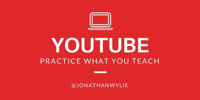 youtube: practice what you teach