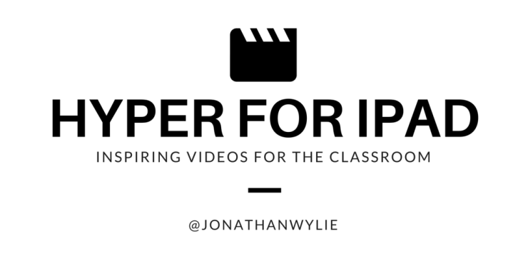 Hyper: Inspiring Videos for the Classroom – Jonathan Wylie