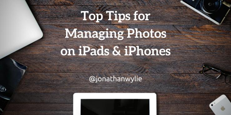 Top Tips forManaging Photoson iPads & iPhones