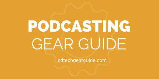 PODCAST CLASSROOM GEAR GUIDE