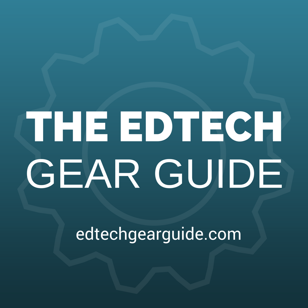 EdTech Gear Guide
