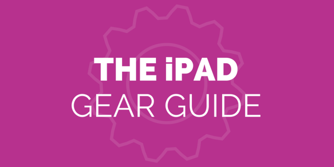 The iPad Gear Guide