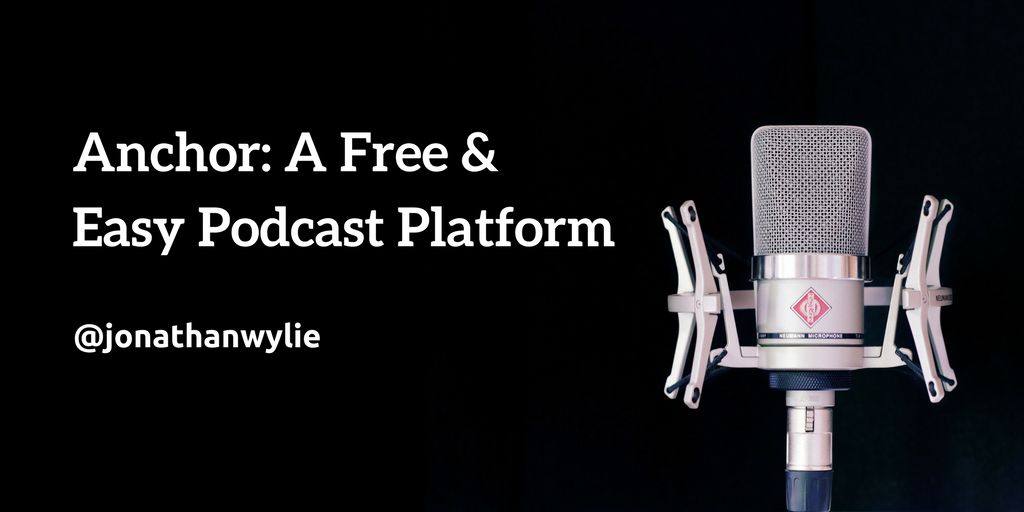 Anchor: A Free and Easy Podcast Platform