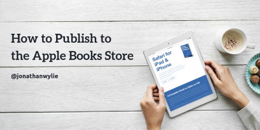 How to Publish to the Apple Books Store by Jonathan Wylie