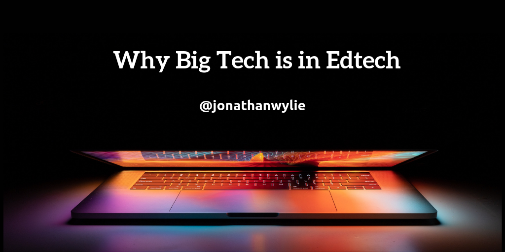 A picture of a laptop on a table. Text above the laptop reads Why Big Tech is in Edtech.