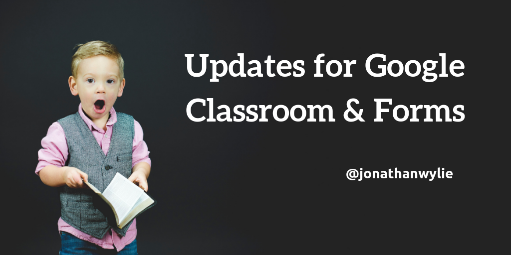 New Summer Updates for Classroom & Forms – Jonathan Wylie