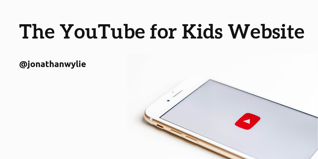 Picture of an iPhone. Text reads, The YouTube for Kids Website by Jonathan Wylie