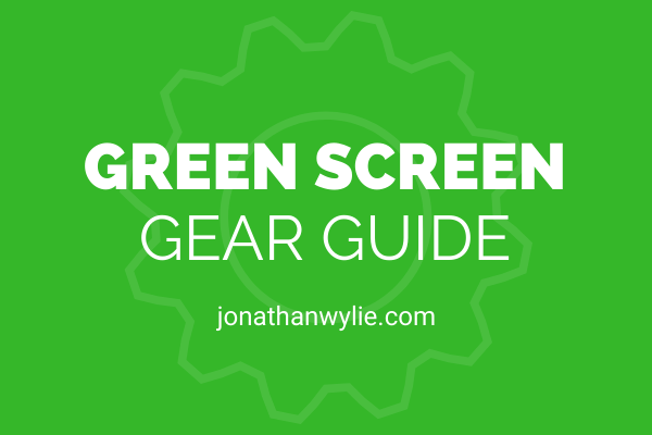Green Screen Gear Guide