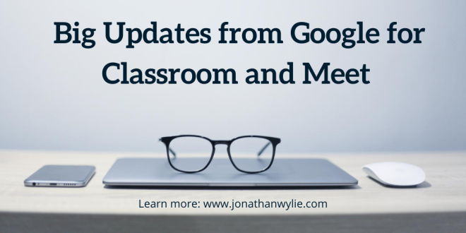 A laptop, phone and mouse sitting on a desk. A pair of glasses are on the laptop. Text reads, Big updates from Google for Classroom and Meet.